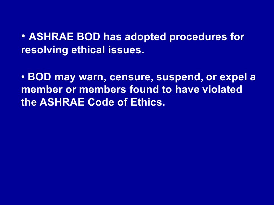 ASHRAE BOD has adopted procedures for resolving ethical issues.