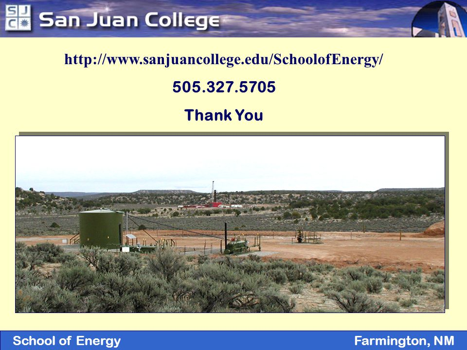 SJC Partnerships Farmington, NMSchool of Energy Farmington, NM http://www.sanjuancollege.edu/SchoolofEnergy/ 505.327.5705 Thank You