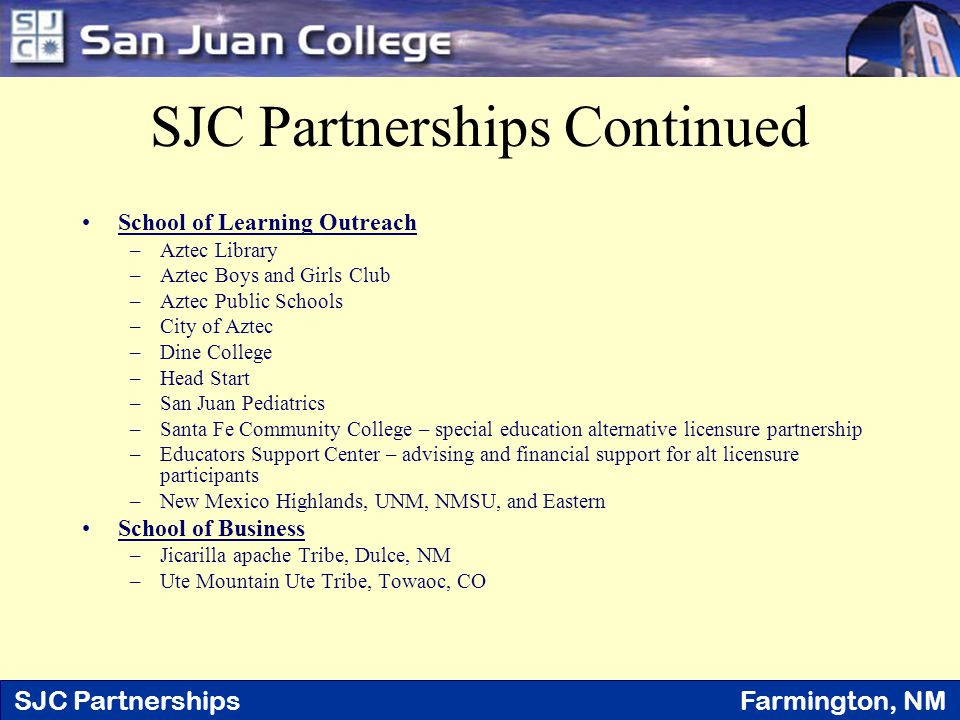 SJC Partnerships Farmington, NM SJC Partnerships Continued School of Learning Outreach –Aztec Library –Aztec Boys and Girls Club –Aztec Public Schools