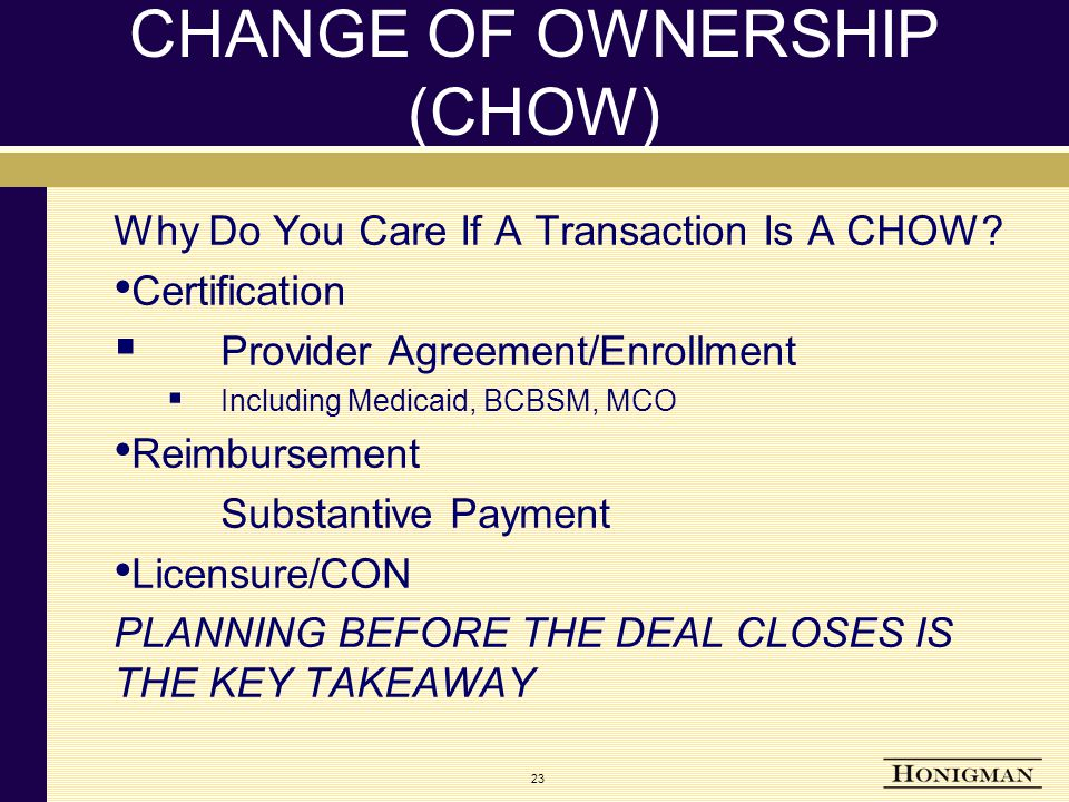 23 CHANGE OF OWNERSHIP (CHOW) Why Do You Care If A Transaction Is A CHOW.