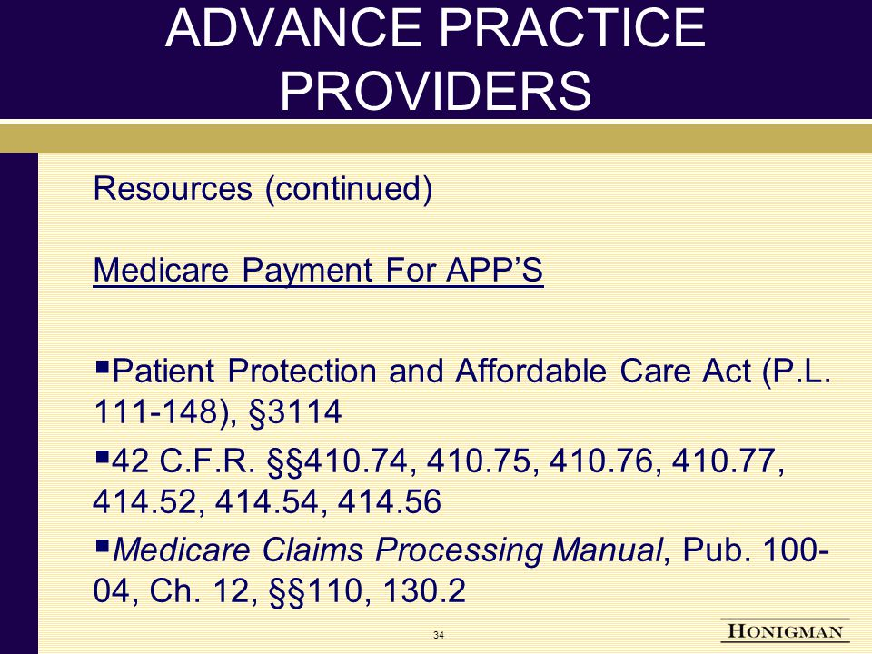 34 ADVANCE PRACTICE PROVIDERS Resources (continued) Medicare Payment For APP'S  Patient Protection and Affordable Care Act (P.L.