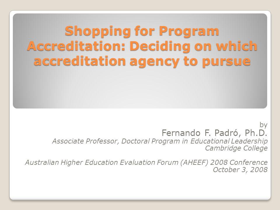 Shopping for Program Accreditation: Deciding on which accreditation agency to pursue Shopping for Program Accreditation: Deciding on which accreditati