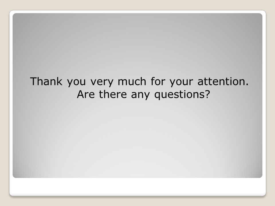 Thank you very much for your attention. Are there any questions