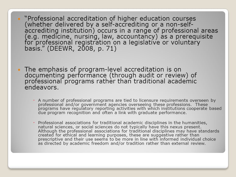 Professional accreditation of higher education courses (whether delivered by a self-accrediting or a non-self- accrediting institution) occurs in a range of professional areas (e.g.