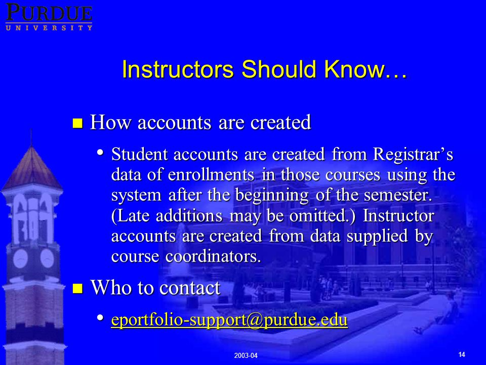2003-04 14 Instructors Should Know… n How accounts are created Student accounts are created from Registrar's data of enrollments in those courses using the system after the beginning of the semester.