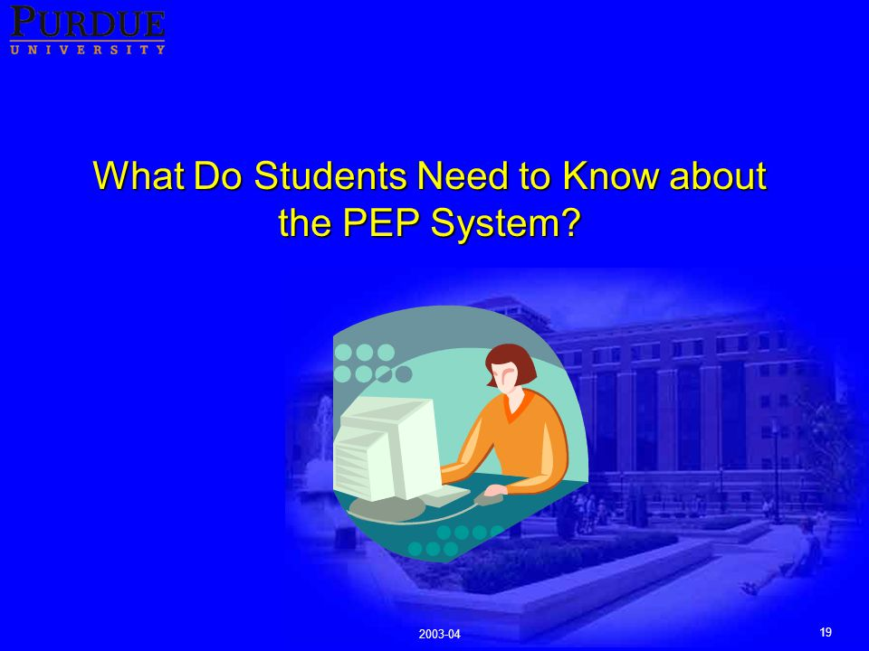 19 2003-04 What Do Students Need to Know about the PEP System