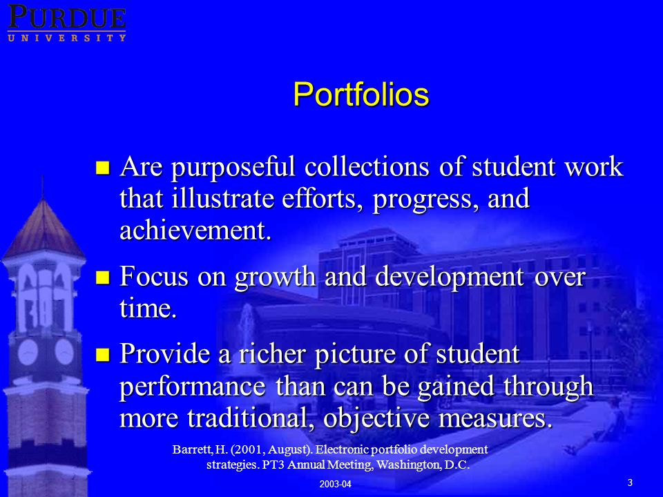 3 Portfolios n Are purposeful collections of student work that illustrate efforts, progress, and achievement.