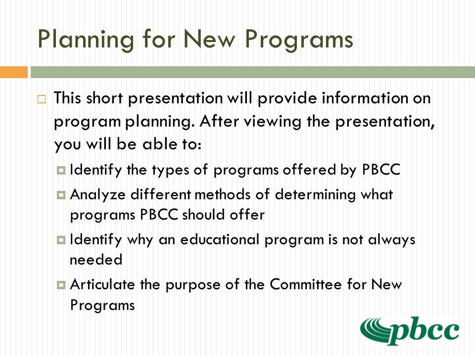 Planning for New Programs  This short presentation will provide information on program planning.
