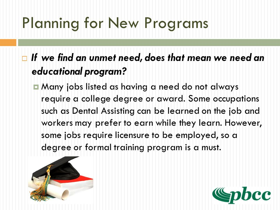 Planning for New Programs  If we find an unmet need, does that mean we need an educational program.