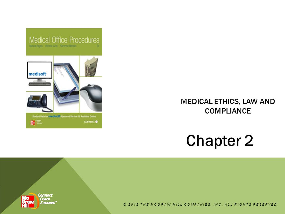 2.1 DEFINE MEDICAL ETHICS, BIOETHICS, AND ETIQUETTE  Principles of Medical Ethics  Bioethics  Etiquette © 2012 THE MCGRAW-HILL COMPANIES, INC.