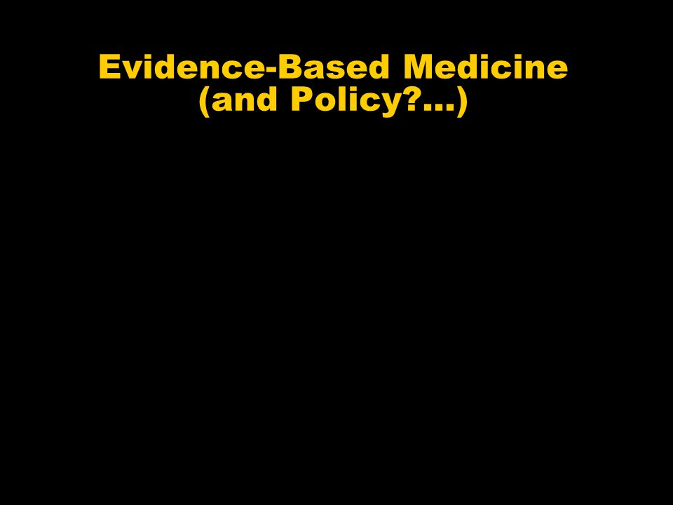 Evidence-Based Medicine (and Policy ...)