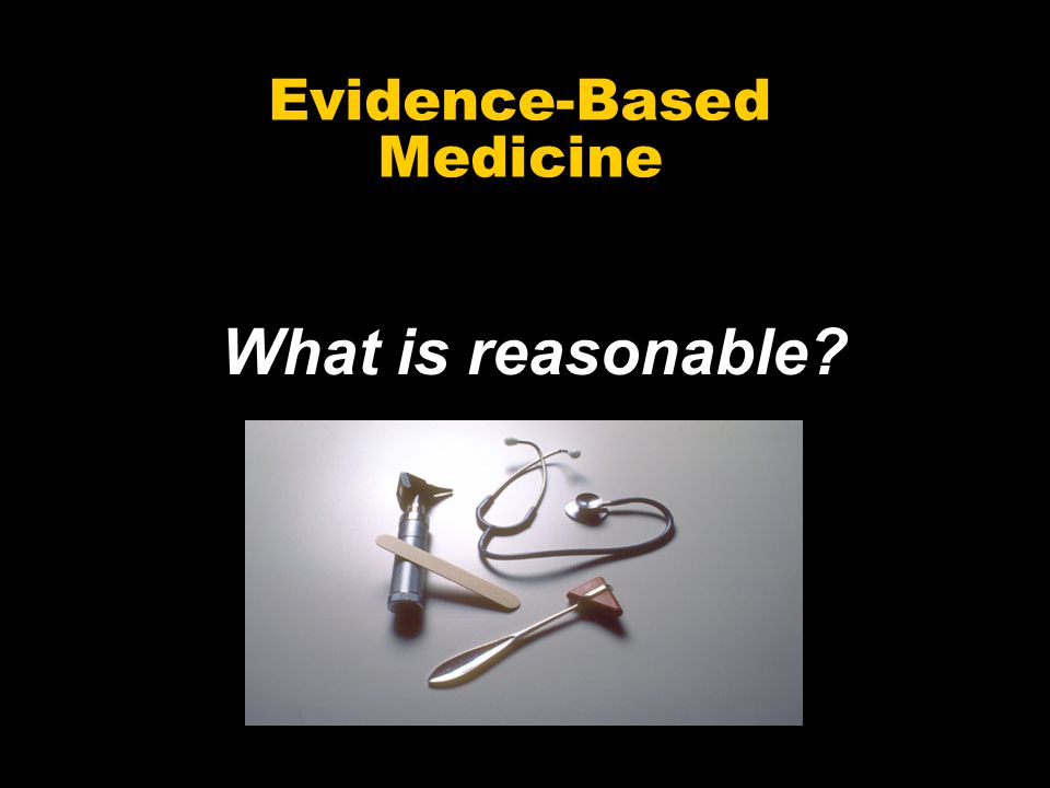 Evidence-Based Medicine What is reasonable