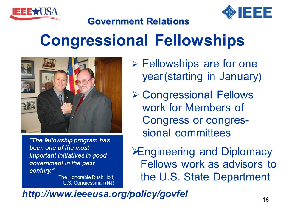 Government Relations  Fellowships are for one year(starting in January)  Congressional Fellows work for Members of Congress or congres- sional commi