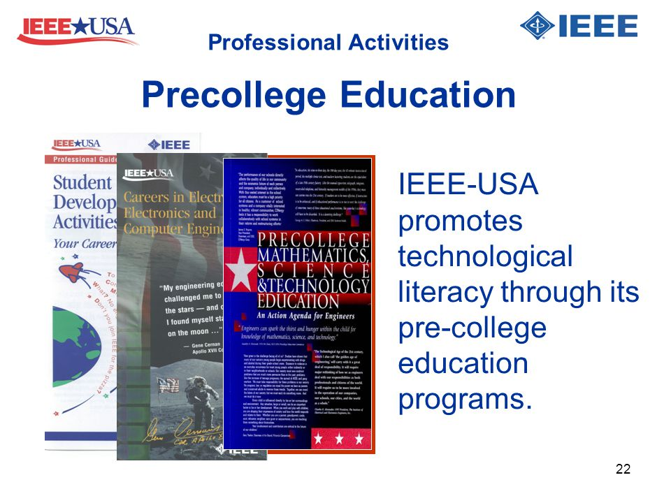 Professional Activities Precollege Education IEEE-USA promotes technological literacy through its pre-college education programs. 22