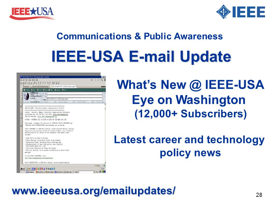 IEEE-USA E-mail Update www.ieeeusa.org/emailupdates/ What's New @ IEEE-USA Eye on Washington (12,000+ Subscribers) Latest career and technology policy