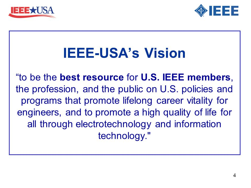 "IEEE-USA's Vision ""to be the best resource for U.S. IEEE members, the profession, and the public on U.S. policies and programs that promote lifelong c"