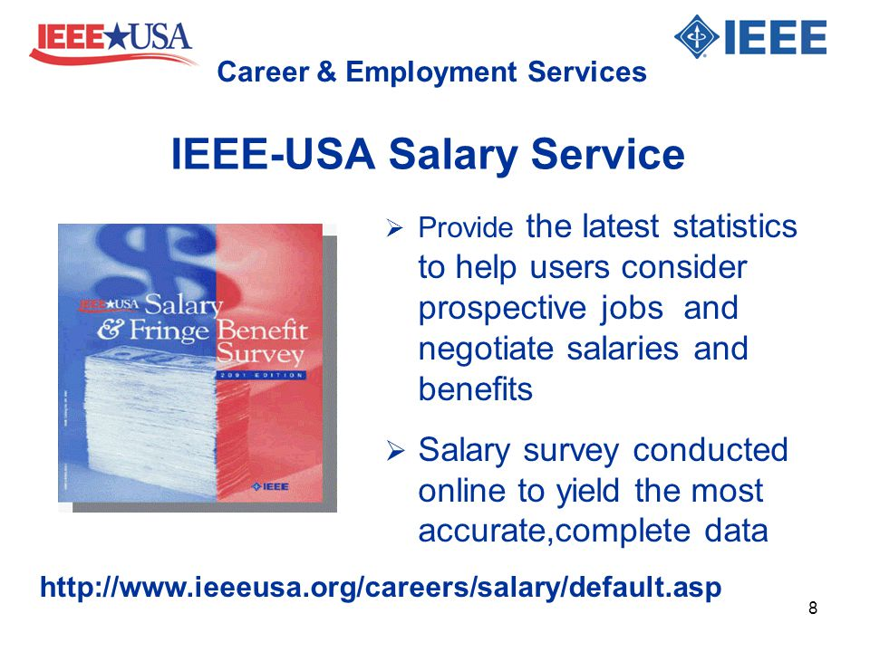 IEEE-USA Salary Service  Provide the latest statistics to help users consider prospective jobs and negotiate salaries and benefits  Salary survey co