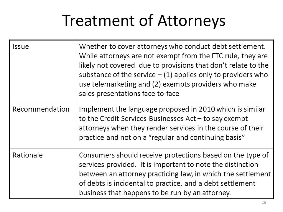 28 Treatment of Attorneys IssueWhether to cover attorneys who conduct debt settlement.