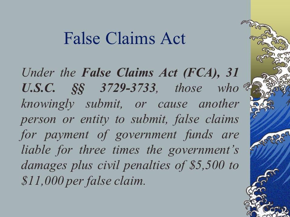 False Claims Act Under the False Claims Act (FCA), 31 U.S.C.