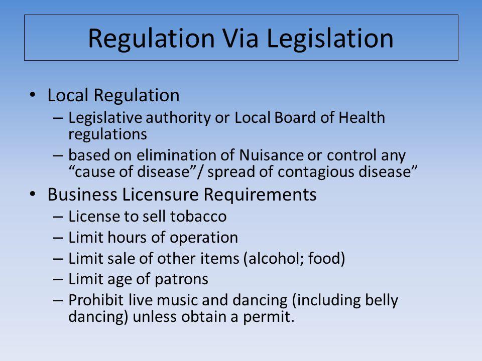 Regulation Via Legislation Local Regulation – Legislative authority or Local Board of Health regulations – based on elimination of Nuisance or control