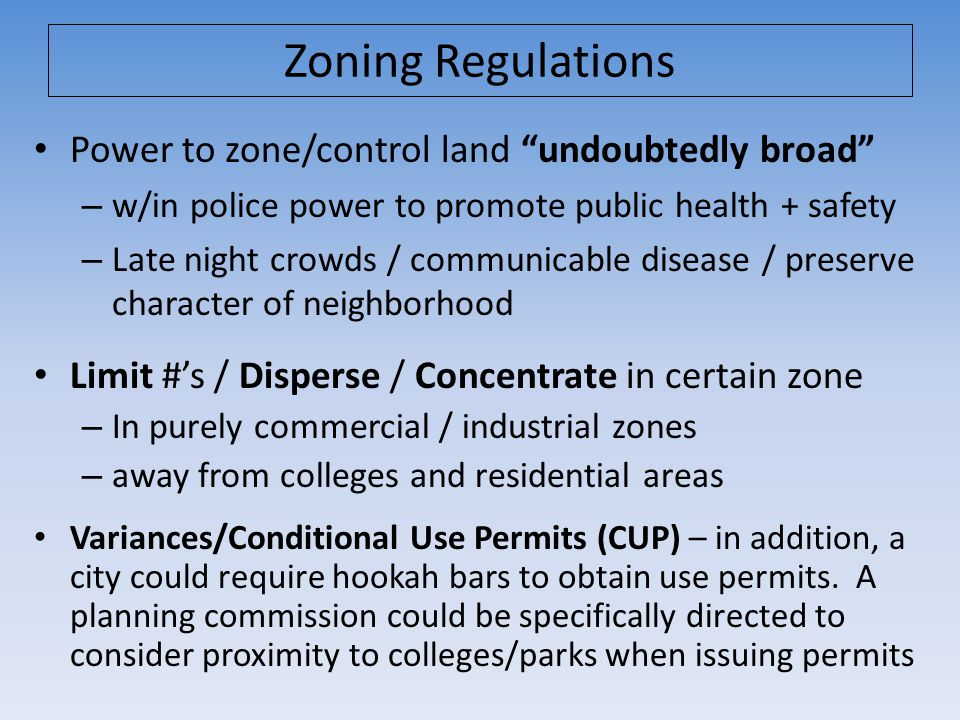 """Zoning Regulations Power to zone/control land """"undoubtedly broad"""" – w/in police power to promote public health + safety – Late night crowds / communic"""