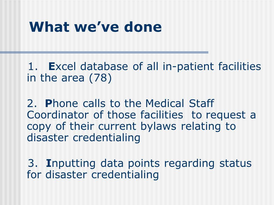 What we've done 1. Excel database of all in-patient facilities in the area (78) 2.