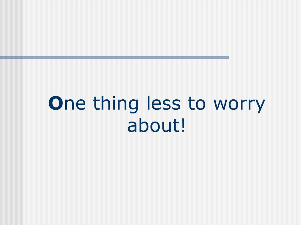 One thing less to worry about!