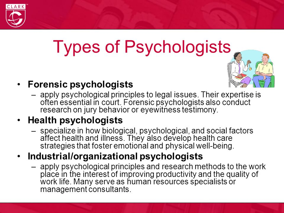 Types of Psychologists Forensic psychologists –apply psychological principles to legal issues. Their expertise is often essential in court. Forensic p