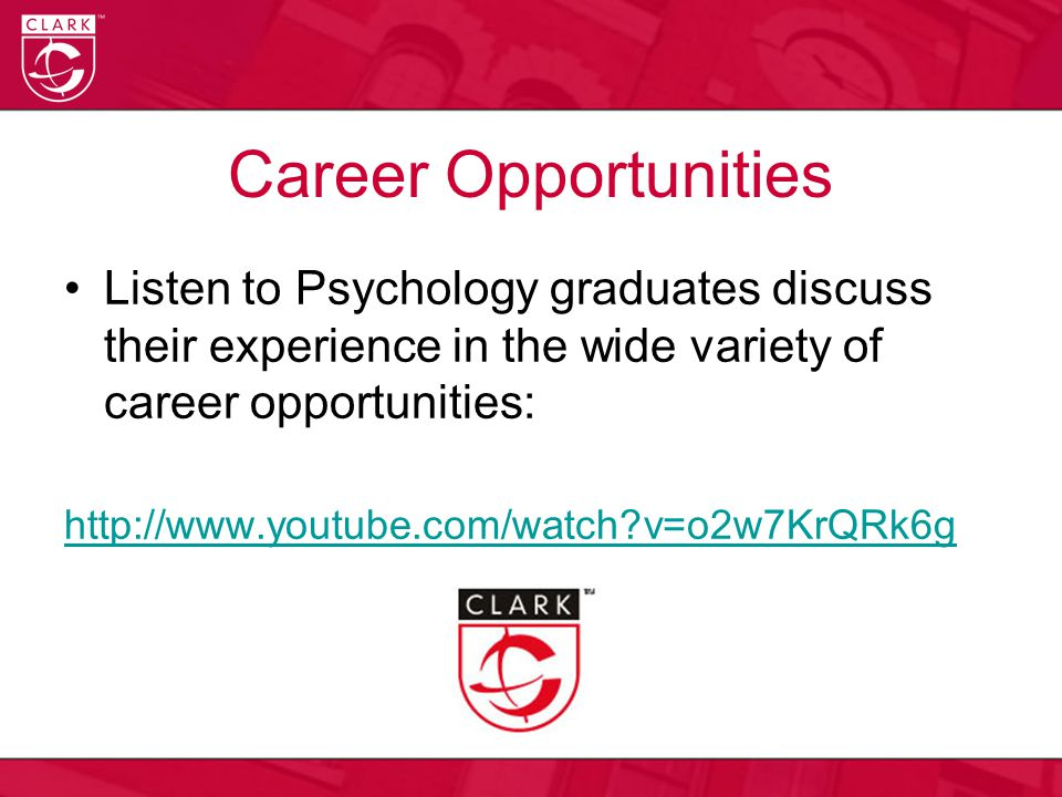 Career Opportunities Listen to Psychology graduates discuss their experience in the wide variety of career opportunities: http://www.youtube.com/watch