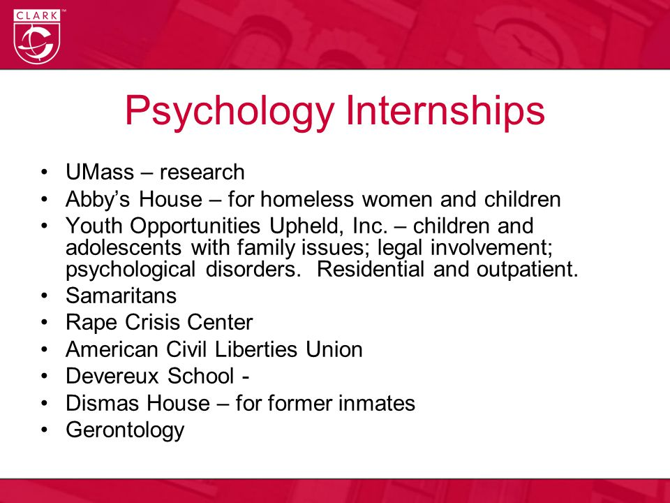 Psychology Internships UMass – research Abby's House – for homeless women and children Youth Opportunities Upheld, Inc. – children and adolescents wit