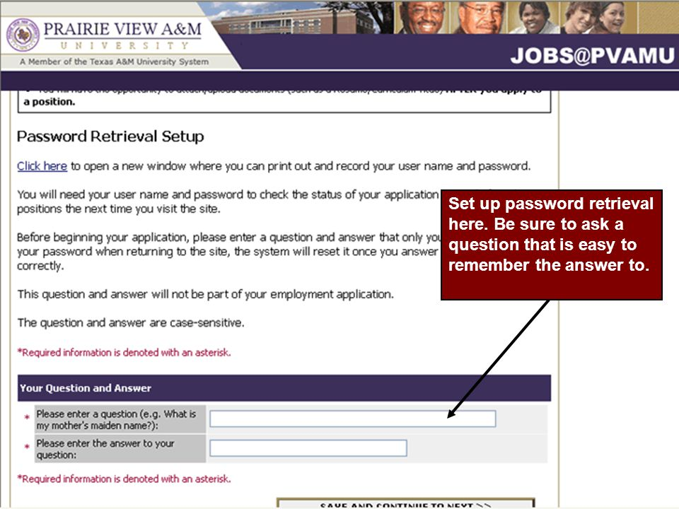 Set up password retrieval here. Be sure to ask a question that is easy to remember the answer to.