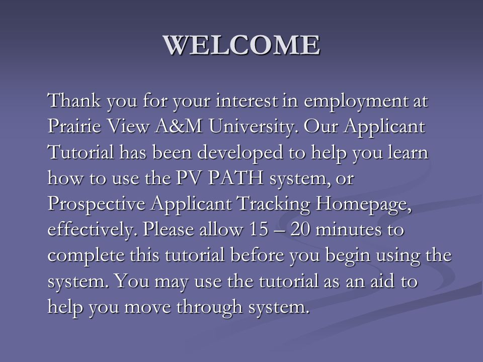 WELCOME Thank you for your interest in employment at Prairie View A&M University.