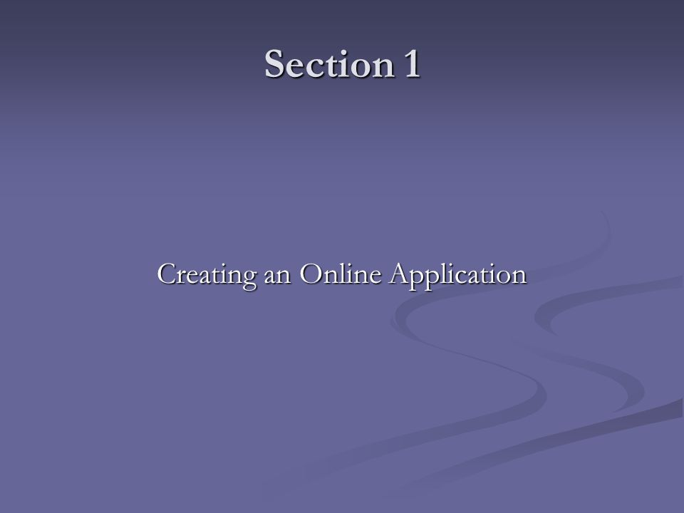 Section 1 Creating an Online Application