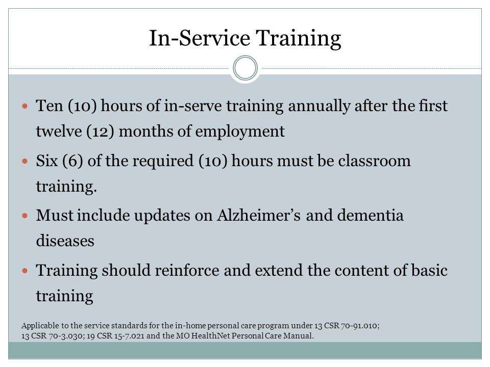 In-Service Training Ten (10) hours of in-serve training annually after the first twelve (12) months of employment Six (6) of the required (10) hours must be classroom training.