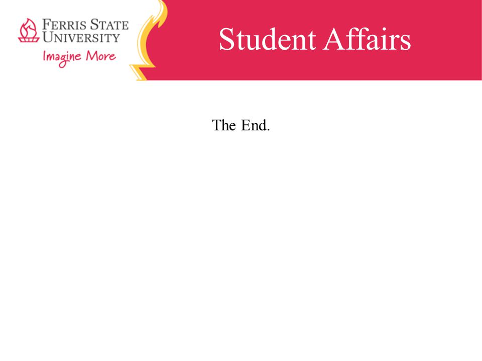 Student Affairs The End.