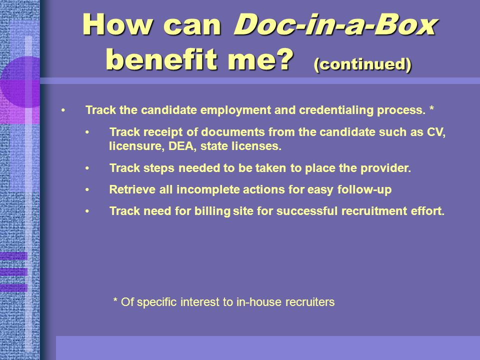 How can Doc-in-a-Box benefit me? (continued) Link filed electronic documents to files. * File a candidate CV and link it to the candidate's record all