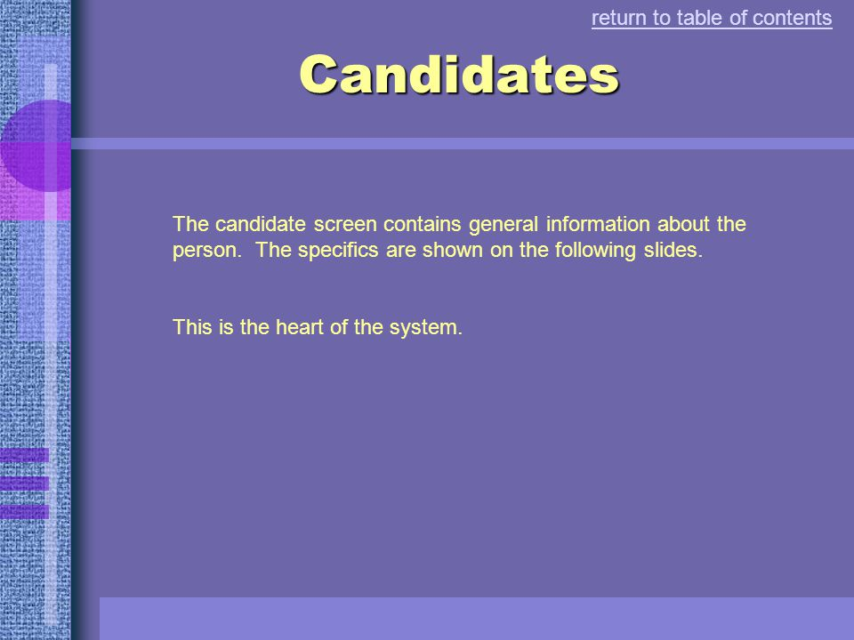 Click on a menu item to open a submenu opens to the right This is the main menu … return to table of contents Click again on find Click on candidates to start search