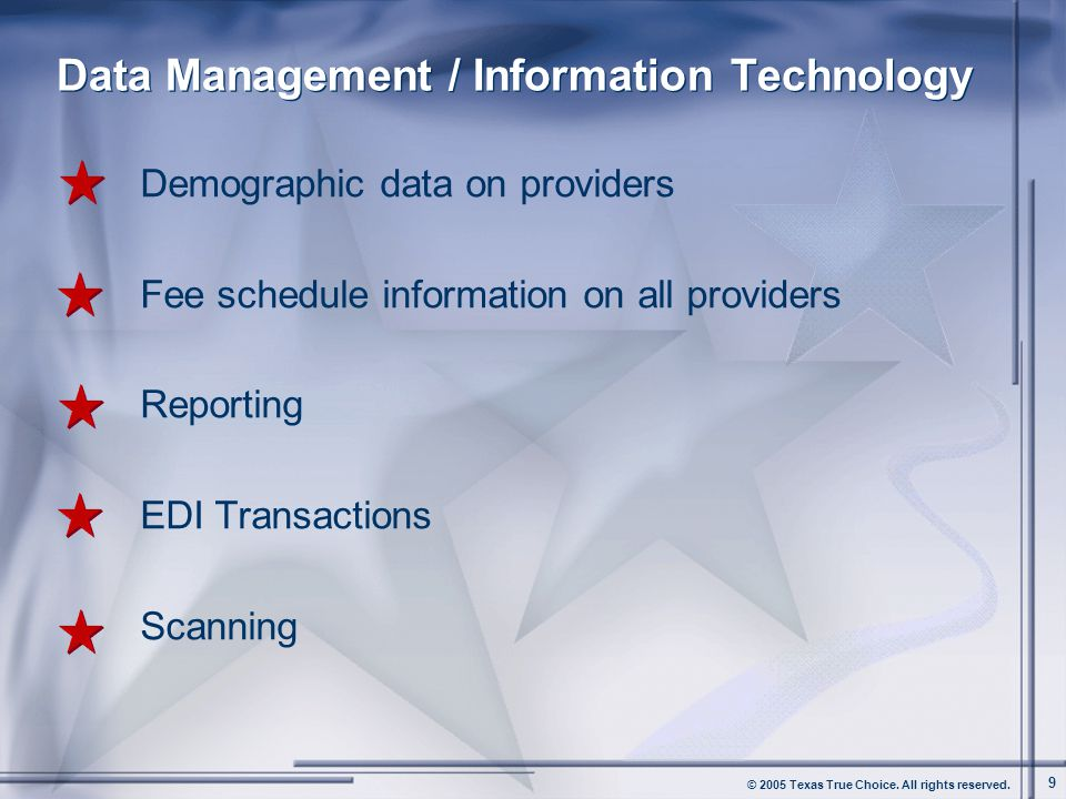 © 2005 Texas True Choice. All rights reserved. 9 Data Management / Information Technology Demographic data on providers Fee schedule information on al