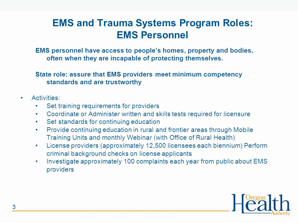 3 EMS and Trauma Systems Program Roles: EMS Personnel EMS personnel have access to people's homes, property and bodies, often when they are incapable of protecting themselves.