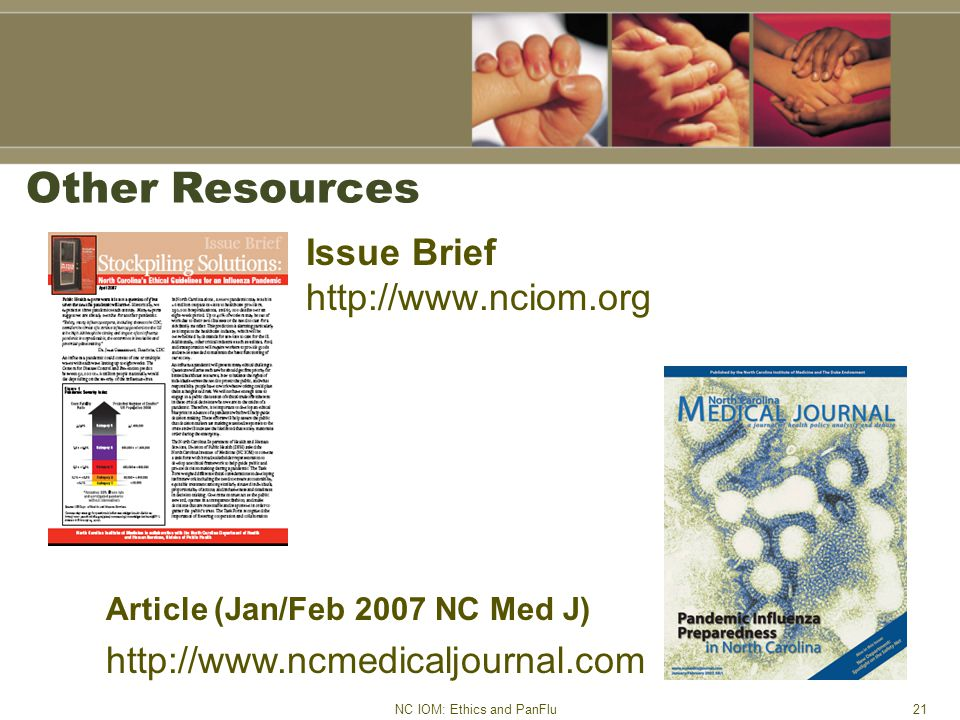 NC IOM: Ethics and PanFlu21 Other Resources Issue Brief http://www.nciom.org Article (Jan/Feb 2007 NC Med J) http://www.ncmedicaljournal.com