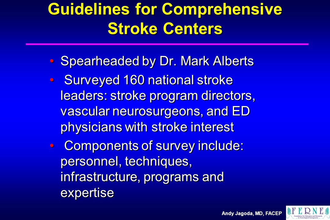 Andy Jagoda, MD, FACEP Guidelines for Comprehensive Stroke Centers Spearheaded by Dr.