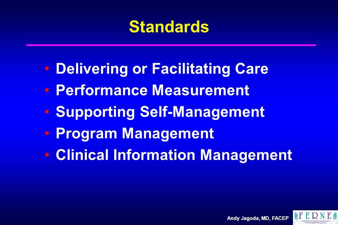 Andy Jagoda, MD, FACEP Standards Delivering or Facilitating Care Performance Measurement Supporting Self-Management Program Management Clinical Information Management