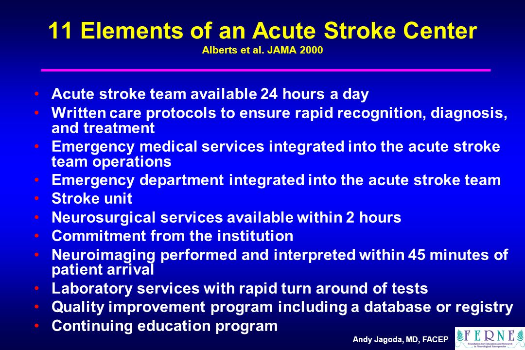 Andy Jagoda, MD, FACEP 11 Elements of an Acute Stroke Center Alberts et al.