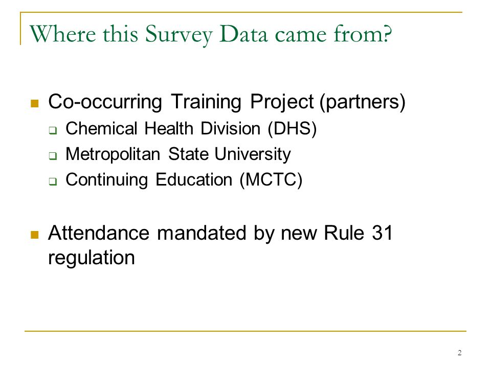 2 Where this Survey Data came from? Co-occurring Training Project (partners)  Chemical Health Division (DHS)  Metropolitan State University  Contin