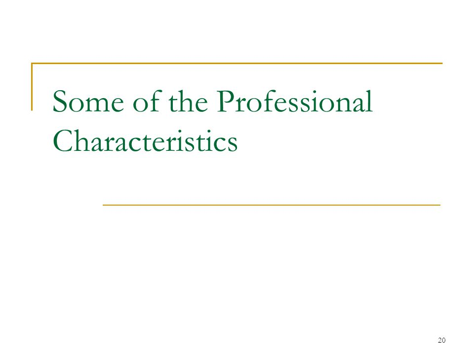 20 Some of the Professional Characteristics