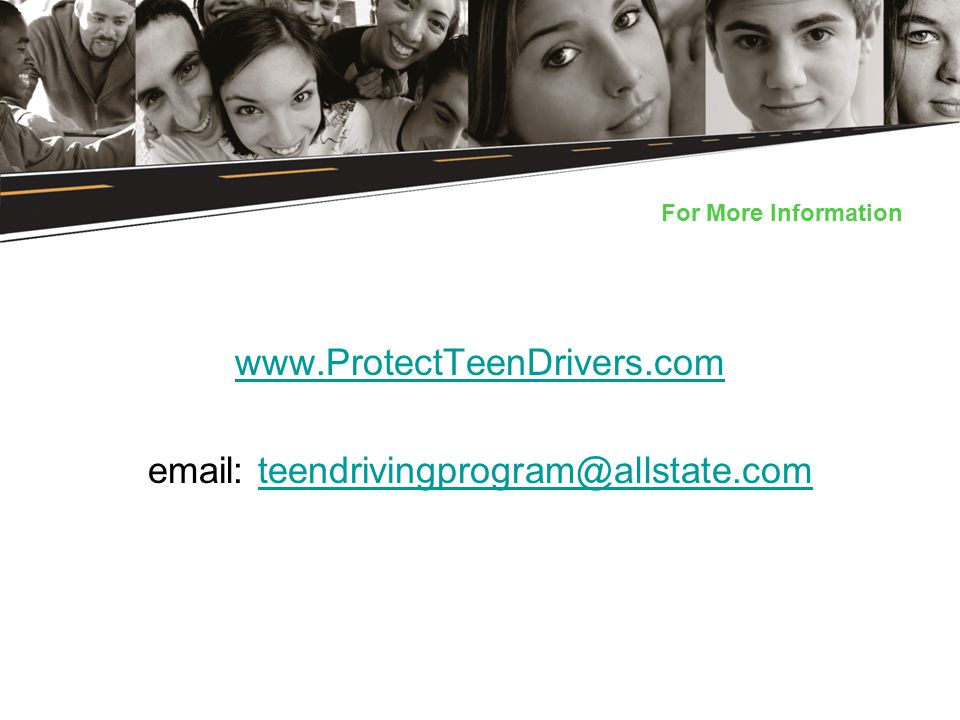 For More Information www.ProtectTeenDrivers.com email: teendrivingprogram@allstate.comteendrivingprogram@allstate.com