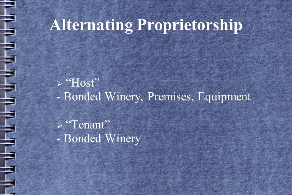 Alternating Proprietorship  Host - Bonded Winery, Premises, Equipment  Tenant - Bonded Winery