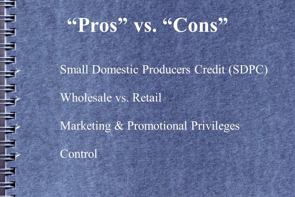 Pros vs. Cons  Small Domestic Producers Credit (SDPC)  Wholesale vs.