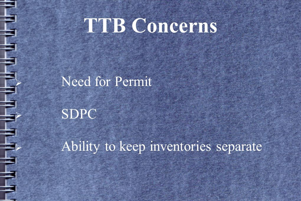 TTB Concerns  Need for Permit  SDPC  Ability to keep inventories separate