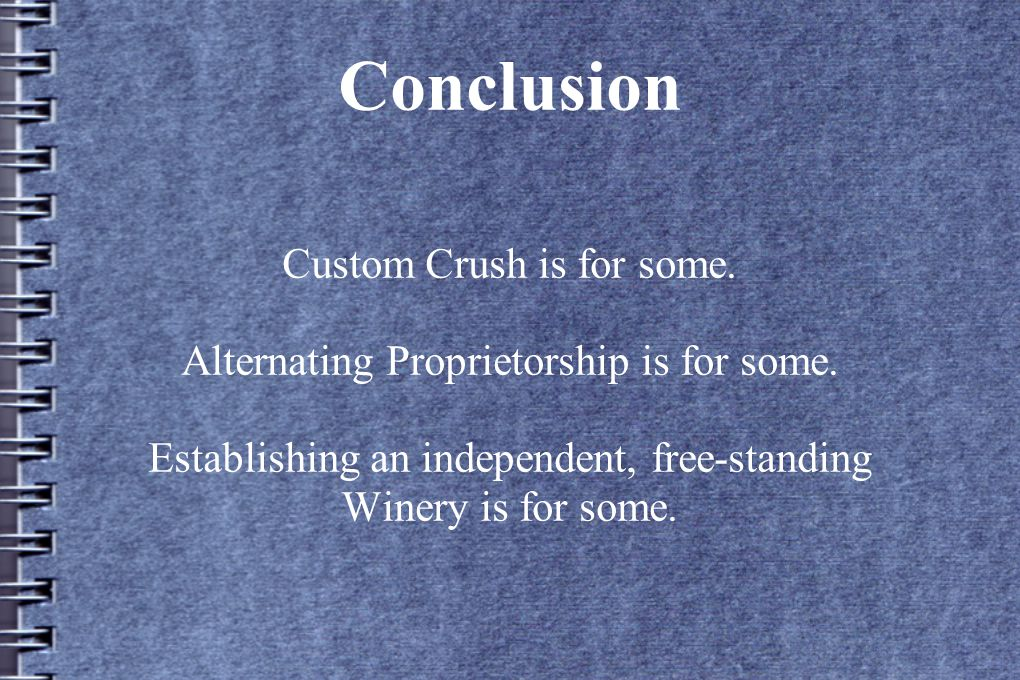 Conclusion Custom Crush is for some. Alternating Proprietorship is for some.